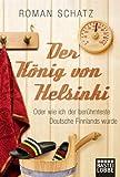 Der König von Helsinki: oder wie ich der berühmteste Deutsche Finnlands wurde