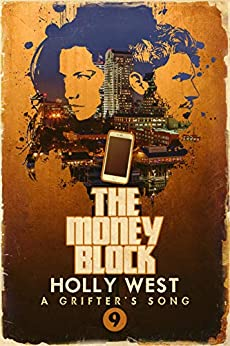 The Money Block (A Grifter's Song Book 9) by [Holly West]