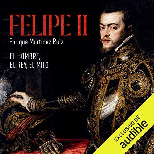 Diseño de la portada del título Felipe II. El hombre, el rey, el mito