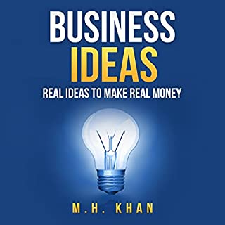 Business Ideas: Real Ideas to Make Real Money                   By:                                                                                                                                 M. H. Khan                               Narrated by:                                                                                                                                 Kent Bates                      Length: 3 hrs and 4 mins     13 ratings     Overall 4.8