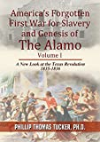 America's Forgotten First War for Slavery and Genesis of The Alamo Volume 1: A New Look at the...