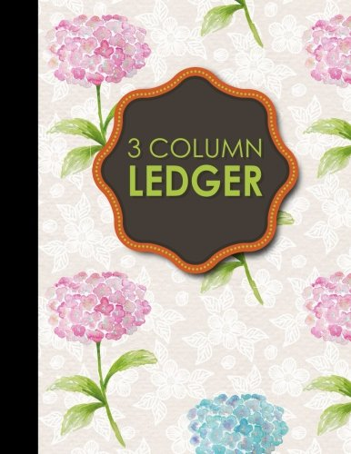 3 Column Ledger: Account Book Journal, Accounting Notebook, Ledger Books For Bookkeeping, Hydrangea Flower Cover, 8.5  x 11 , 100 pages (Volume 77)