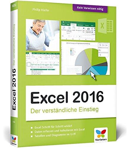 Excel 2016: Der verständliche Einstieg. Das Praxis-Handbuch zu Excel 2016 in Farbe. Alles Schritt für Schritt erklärt. Für alle Einsteiger.
