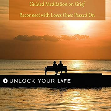 Guided Meditation on Grief to Reconnect with Loves Ones Passed On