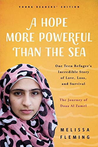 Compare Textbook Prices for A Hope More Powerful Than the Sea Young Readers' Edition: The Journey of Doaa Al Zamel: One Teen Refugee's Incredible Story of Love, Loss, and Survival Young Readers' ed. Edition ISBN 9781250311436 by Fleming, Melissa