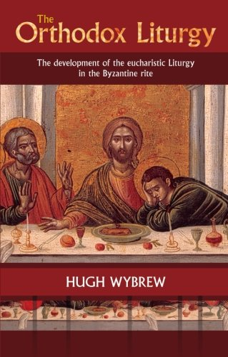 The Orthodox Liturgy: The Development of the Eucharistic Liturgy in the Byzantine Rite