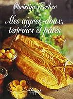 Mes aigres-doux - Terrines et pâtés de Christine Ferber