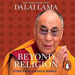 Beyond Religion     Ethics for a Whole World              By:                                                                                                                                 His Holiness the Dalai Lama                               Narrated by:                                                                                                                                 Thandie Newton                      Length: 5 hrs and 21 mins     13 ratings     Overall 4.8
