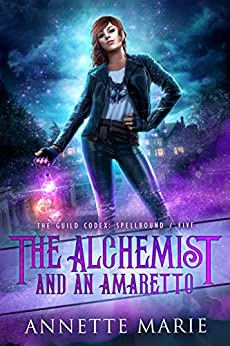 The Alchemist and an Amaretto (The Guild Codex: Spellbound Book 5) by [Annette Marie]