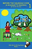 BEFORE THE SQUIGGLE CODE (A ROADMAP TO READING): Get Ready to Read: Simple, Fun, and Effective Activities for New or Struggling Readers Including Those with Dyslexia. (DOG ON A LOG Pup Books)