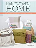 Handwoven Home: Weaving Techniques, Tips, and Projects for the Rigid-Heddle Loom...