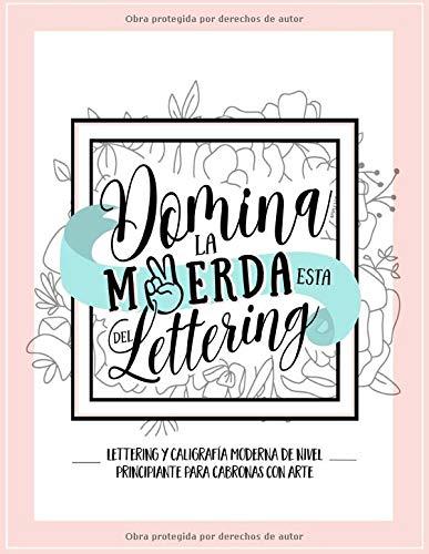 Domina la mierda esta del lettering: Lettering y caligrafía moderna de nivel principiante para cabronas con arte: Una divertida guía y cuaderno de trabajo