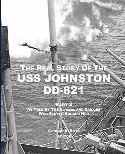 The Real Story of the USS Johnston DD-821 Part 2: As Told by the Officers and Sailors Who Served Aboard Her (English Edition)