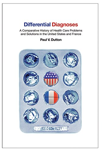 Differential Diagnoses: A Comparative History of Health Care Problems and Solutions in the United States and France (The