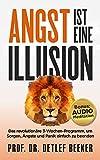 Angst ist eine Illusion: Der neue Weg, Sorgen, Angst und Panik schnell zu beenden: Das revolutionäre 3-Wochen-Programm (5 Minuten täglich für ein besseres Leben 6)