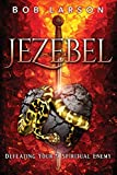 Jezebel: Defeating Your #1 Spiritual Enemy