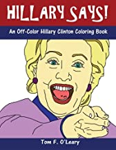 Hillary Says!: An Off-Color Hillary Clinton Coloring Book (Off-Color Books)