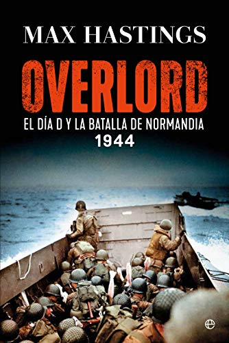 Overlord: El Día D y la batalla de Normandía. 1944 de Max Hastings