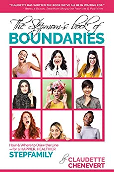 The Stepmom's Book of Boundaries: How and Where to Draw the Line - for a Happier, Healthier Stepfamily by [Claudette Chenevert]