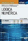 Logica Numerica Teoria & Test: Nozioni teoriche ed esercizi commentati per la preparazione ai test di accesso