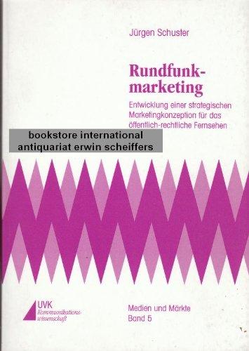 Rundfunkmarketing: Entwicklung einer strategischen Marketingkonzeption für das öffentlich-rechtliche Fernsehen (Medien und Märkte)