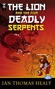 The Lion and the Five Deadly Serpents (Just Cause Universe Book 8) by [Ian Thomas Healy, Jeff Hebert, Jenn Zuko Boughn]