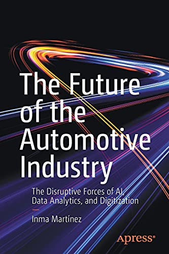 The Future of the Automotive Industry: The Disruptive Forces of AI, Data Analytics, and Digitization Front Cover