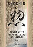 SHOSHIN: CIÊNCIA, ARTE E ESPIRITUALIDADE DO KARATÊ-DÔ (VOLUME I conceitos Livro 1)