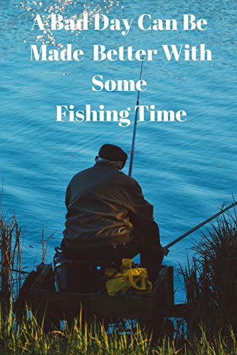 A Bad Day Can Be Made Better With Some Fishing Time: Fishing...