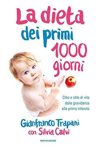 La dieta dei primi 1000 giorni. Cibo e stile di vita dalla gravidanza alla prima infanzia
