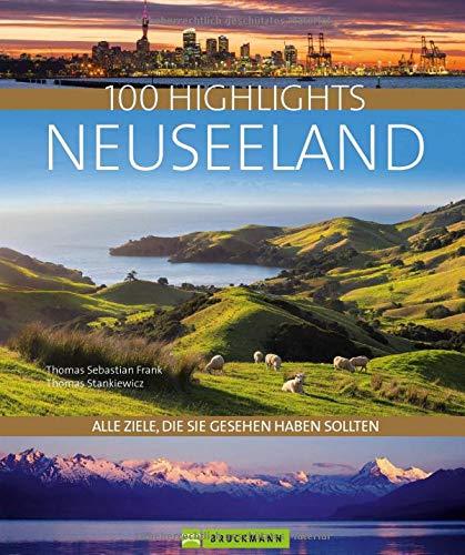100 Highlights Neuseeland: Alle Ziele, die Sie gesehen haben sollten. Mit zahlreichen Insider-Tipps für eine unvergessliche Reise, Vorschlägen und zu Rundfahrten und Wanderungen sowie Karten.