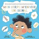 MON CORPS M'ENVOIE UN SIGNAL: Aider les enfants à reconnaître leurs émotions et à exprimer leurs sentiments