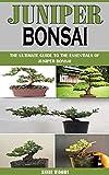JUNIPER BONSAI: The Ultimate Guide To The Essentials Of Juniper Bonsai (English Edition)
