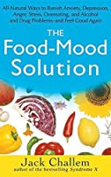 The Food-Mood Solution: All-Natural Ways to Banish Anxiety, Depression, Anger, Stress, Overeating, and Alcohol and Drug Problems--and Feel Good Again by Jack Challem(2008-01-01)