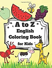 A To Z English Coloring Book for Kids: Easy ABC Animals Fruits Activity Painting Learning Education Workbook for Kids Children Age 3-8, 100 Pages Book Size 8.5x11 inches