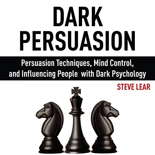 Dark Persuasion: Persuasion Techniques, Mind Control, and Influencing People with Dark Psychology cover art