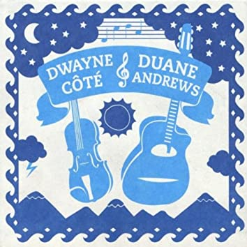 DWAYNE CÔTÉ AND DUANE ANDREWS