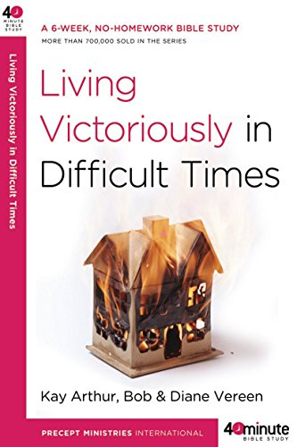 Living Victoriously in Difficult Times (40-Minute Bible Studies)