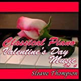 Classical Piano Valentine's Day Music Vol. 4 by Sloane Thompson (2009-06-26?