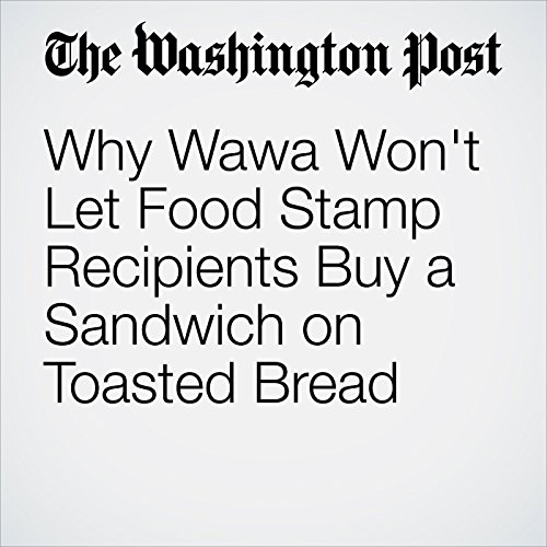 Why Wawa Won't Let Food Stamp Recipients Buy a Sandwich on Toasted Bread copertina