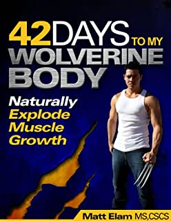 42 DAYS TO MY WOLVERINE BODY: Naturally Explode Muscle Growth