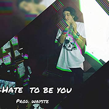 Hate To Be You