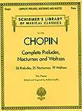Complete Preludes, Nocturnes and Waltzes: 26 Preludes, 21 Nocturnes, 19 Waltzes for Piano...