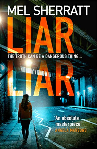Liar Liar: From the author of million copy bestsellers and psychological crime thrillers like Hush Hush comes the new, most gripping book of 2020 (DS Grace Allendale, Book 3) by [Mel Sherratt]