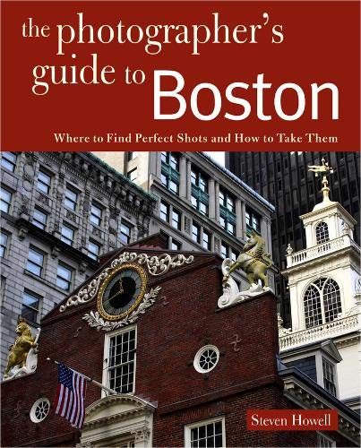 Photographing Boston: Where to Find Perfect Shots and How to Take Them (The Photographer's Guide)