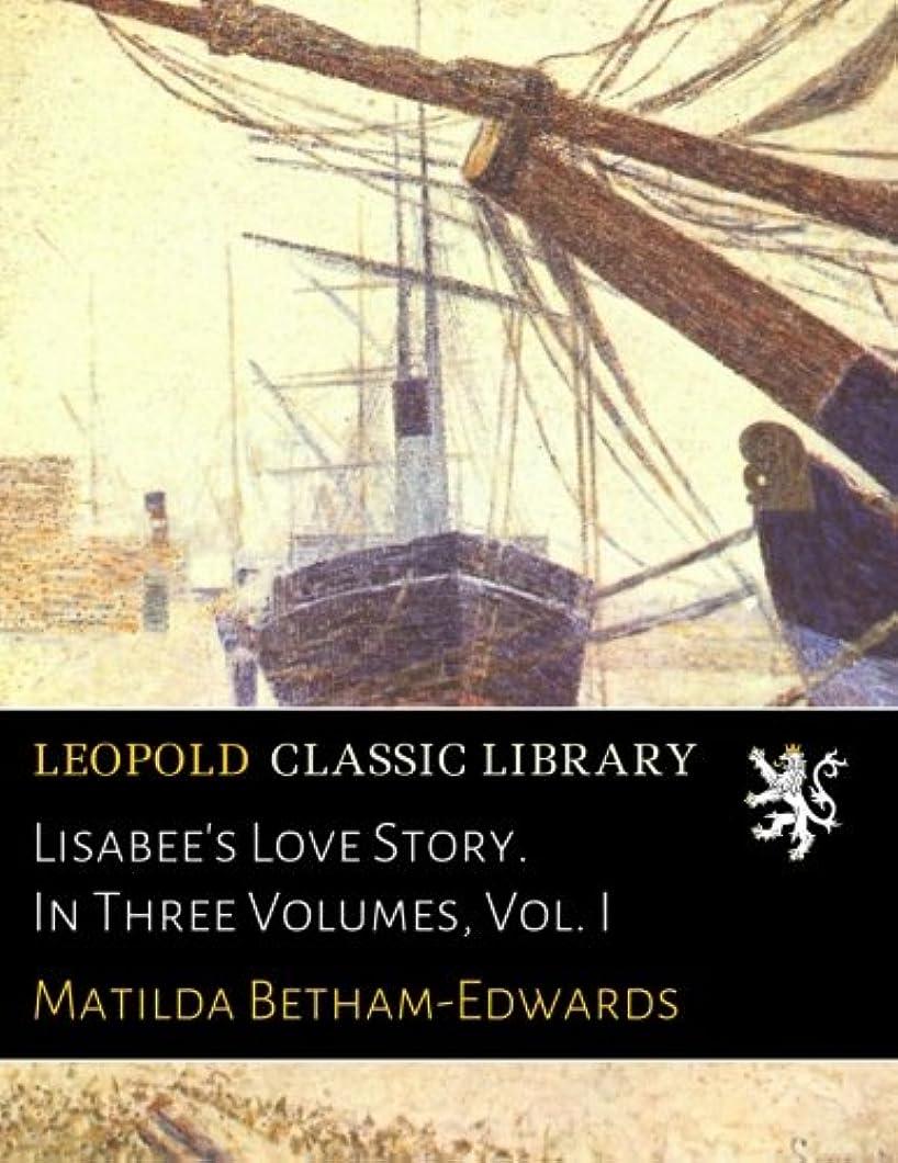 昼食中性毎月Lisabee's Love Story. In Three Volumes, Vol. I