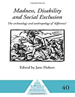 Madness, Disability and Social Exclusion: The Archaeology and Anthropology of 'Difference' (One World Archaeology 40 40)