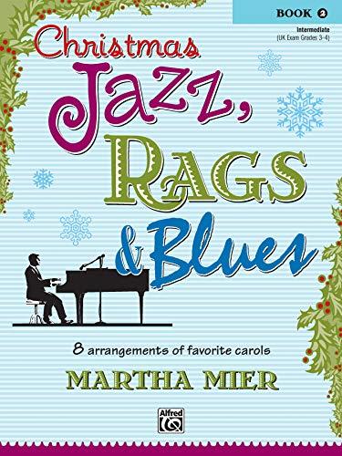 Christmas Jazz, Rags & Blues, Book 2: 8 arrangements of favorite carols for intermediate pianists
