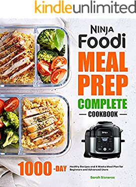 Ninja Foodi Meal Prep Complete Cookbook: 1000-Day Healthy Recipes and 4 Weeks Meal Plan for Beginners and Advanced Users