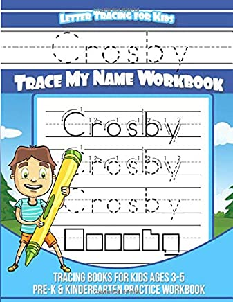 Crosby Letter Tracing for Kids Trace my Name Workbook: Tracing Books for Kids ages 3 - 5 Pre-K & Kindergarten Practice Workbook